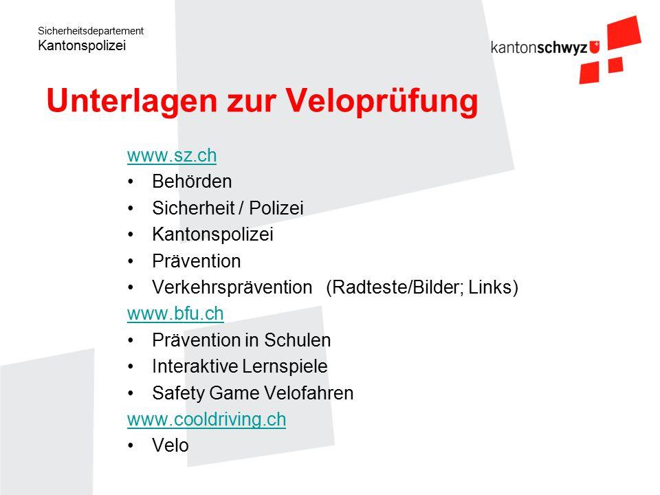 Sicherheitsdepartement Kantonspolizei Unterlagen zur Veloprüfung www.sz.ch Behörden Sicherheit / Polizei Kantonspolizei Prävention Verkehrsprävention
