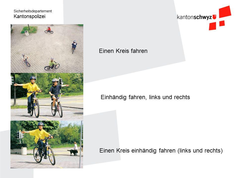 Sicherheitsdepartement Kantonspolizei Einen Kreis fahren Einen Kreis einhändig fahren (links und rechts) Einhändig fahren, links und rechts