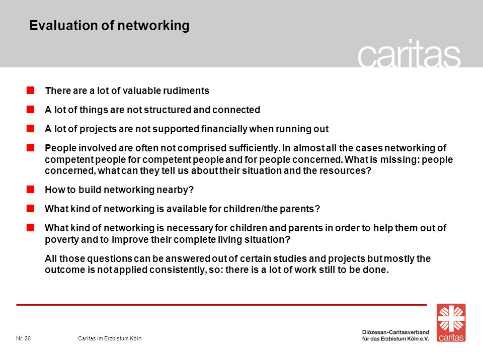 Caritas im Erzbistum KölnNr. 26 Evaluation of networking There are a lot of valuable rudiments A lot of things are not structured and connected A lot