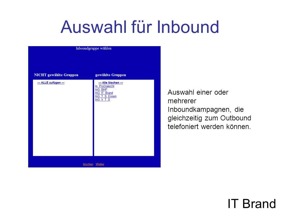 Auswahl für Inbound IT Brand Auswahl einer oder mehrerer Inboundkampagnen, die gleichzeitig zum Outbound telefoniert werden können.