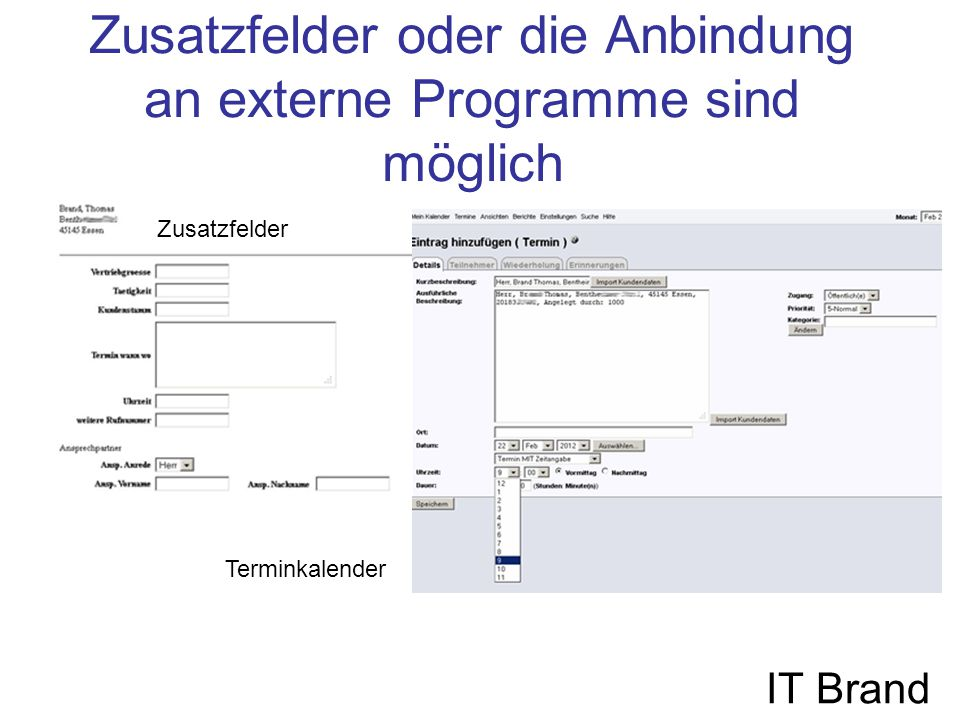Zusatzfelder oder die Anbindung an externe Programme sind möglich IT Brand Zusatzfelder Terminkalender