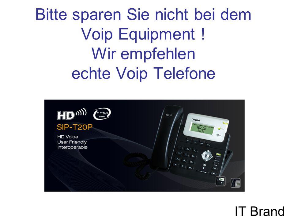 Bitte sparen Sie nicht bei dem Voip Equipment ! Wir empfehlen echte Voip Telefone IT Brand