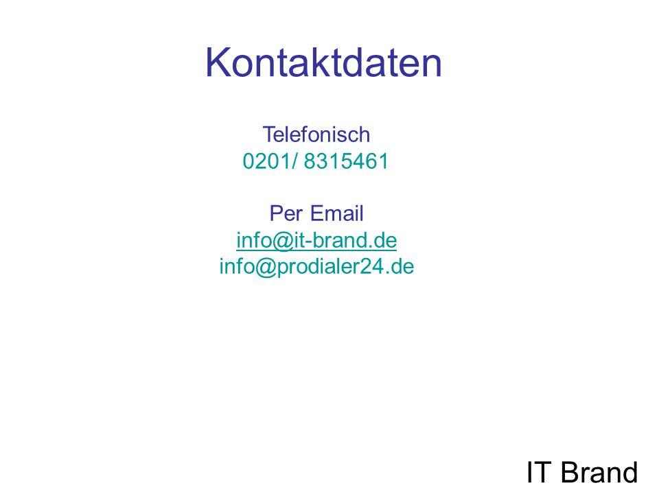 Kontaktdaten IT Brand Telefonisch 0201/ 8315461 Per Email info@it-brand.de info@prodialer24.de info@it-brand.de