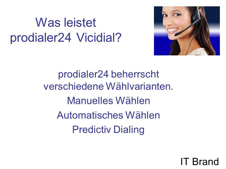 Was leistet prodialer24 Vicidial. IT Brand prodialer24 beherrscht verschiedene Wählvarianten.