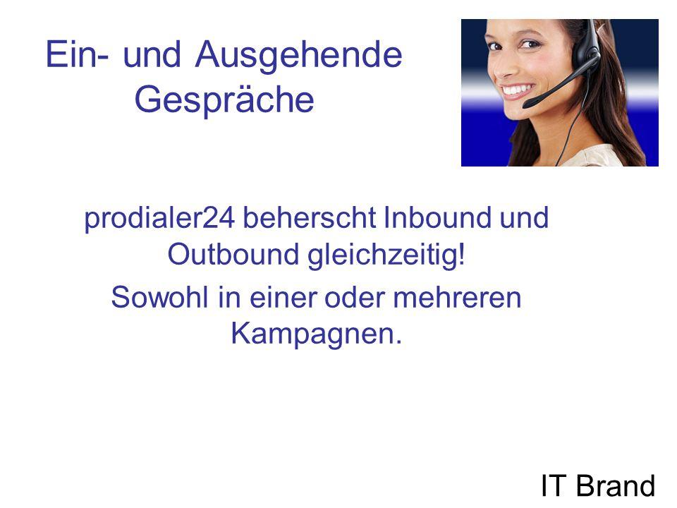 Ein- und Ausgehende Gespräche IT Brand prodialer24 beherscht Inbound und Outbound gleichzeitig.