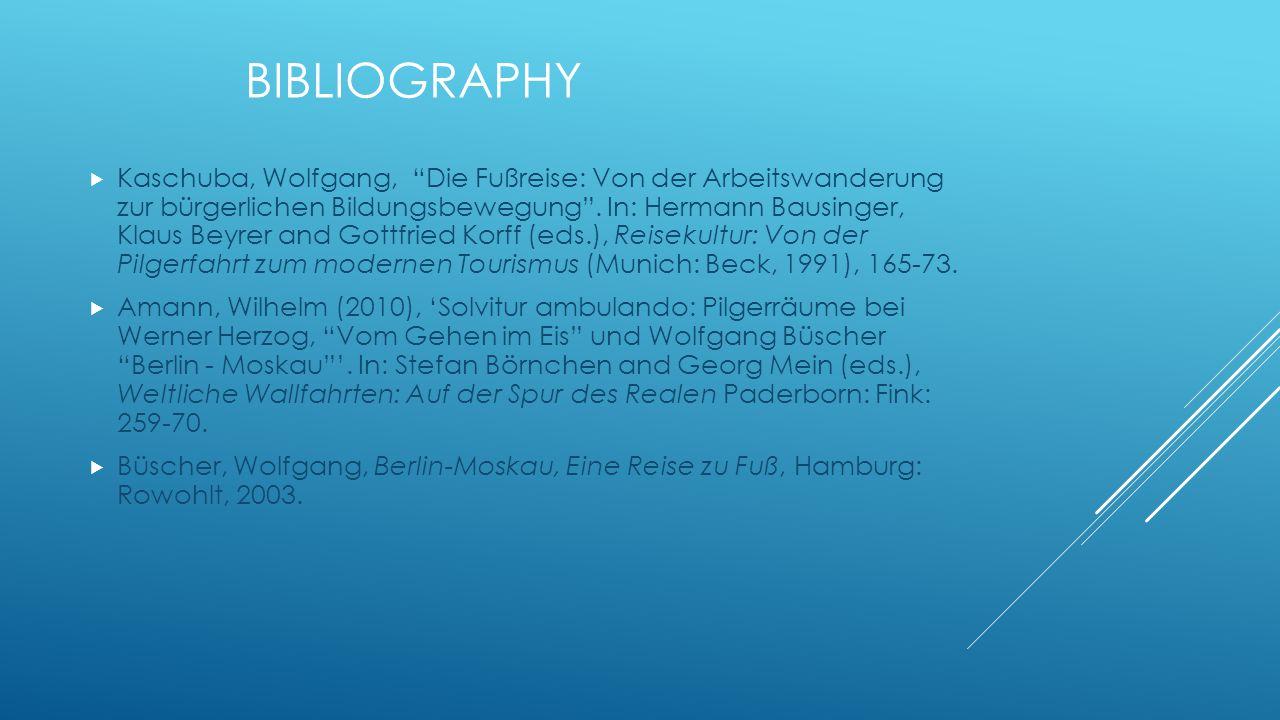 BIBLIOGRAPHY  Kaschuba, Wolfgang, Die Fußreise: Von der Arbeitswanderung zur bürgerlichen Bildungsbewegung .