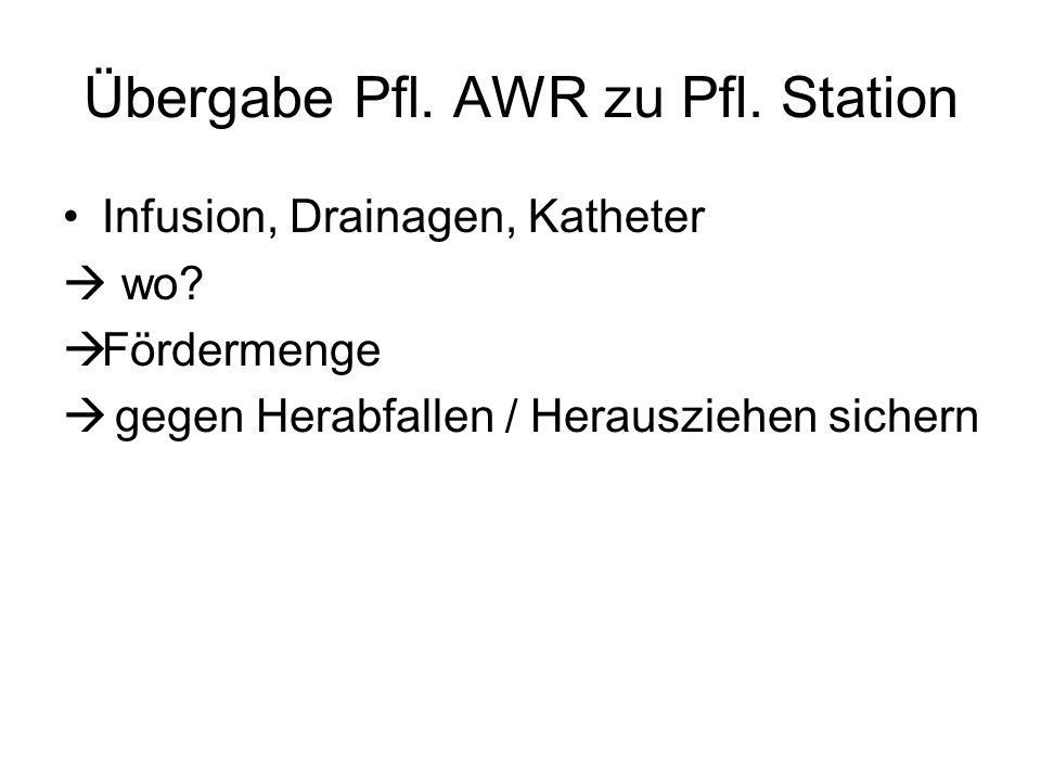 Übergabe Pfl.AWR zu Pfl. Station Infusion, Drainagen, Katheter  wo.