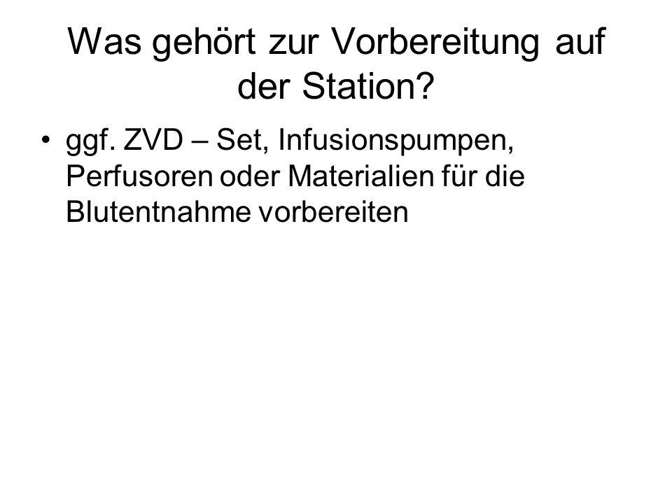 Was gehört zur Vorbereitung auf der Station.ggf.