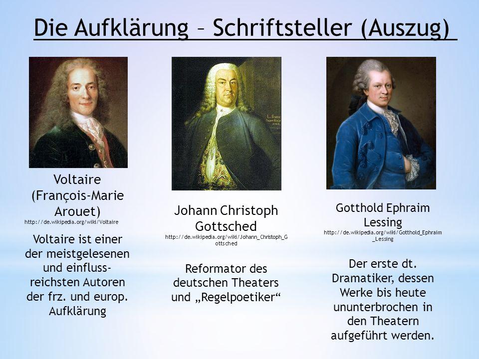 Die Aufklärung – Schriftsteller (Auszug) Voltaire (François-Marie Arouet) http://de.wikipedia.org/wiki/Voltaire Voltaire ist einer der meistgelesenen