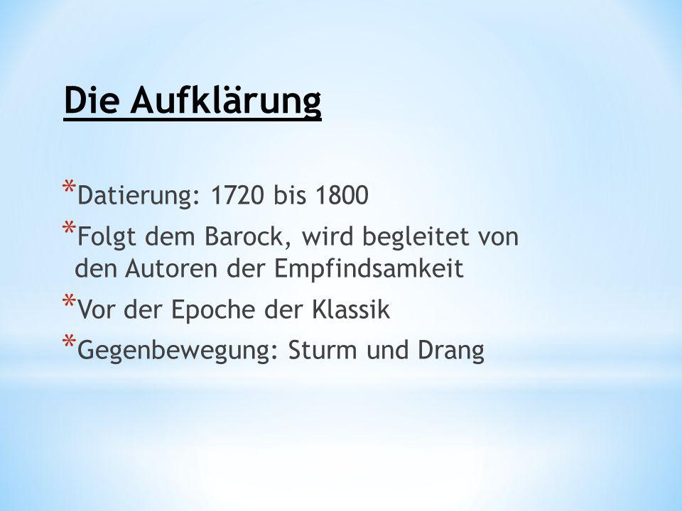 * Datierung: 1720 bis 1800 * Folgt dem Barock, wird begleitet von den Autoren der Empfindsamkeit * Vor der Epoche der Klassik * Gegenbewegung: Sturm u