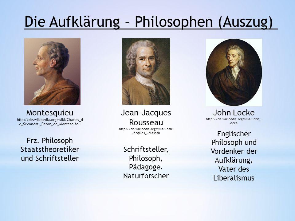 Die Aufklärung – Philosophen (Auszug) John Locke http://de.wikipedia.org/wiki/John_L ocke Englischer Philosoph und Vordenker der Aufklärung, Vater des