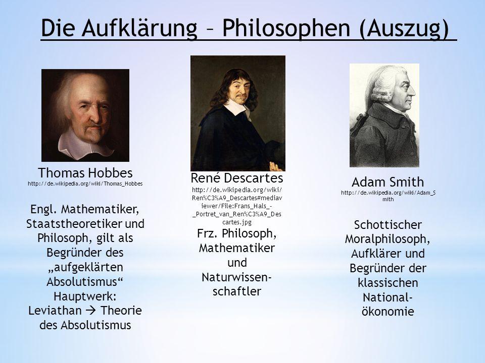 Die Aufklärung – Philosophen (Auszug) Thomas Hobbes http://de.wikipedia.org/wiki/Thomas_Hobbes Engl. Mathematiker, Staatstheoretiker und Philosoph, gi