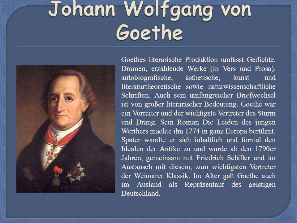 Goethes literarische Produktion umfasst Gedichte, Dramen, erzählende Werke (in Vers und Prosa), autobiografische, ästhetische, kunst- und literaturtheoretische sowie naturwissenschaftliche Schriften.