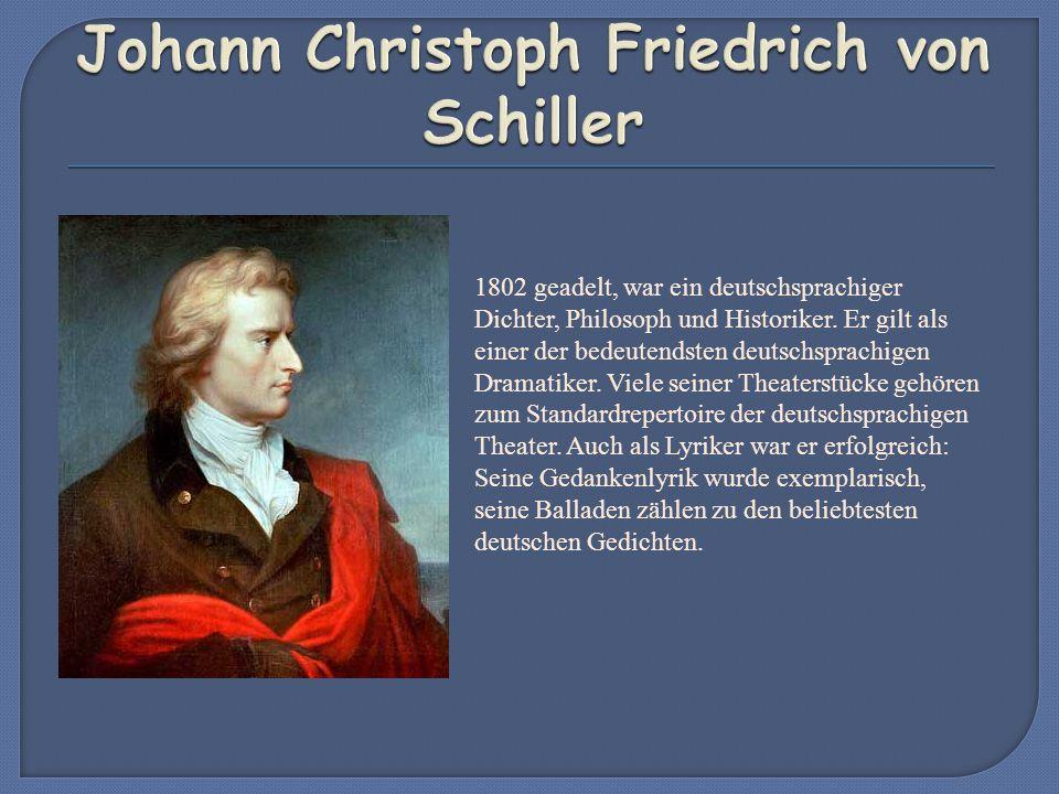 1802 geadelt, war ein deutschsprachiger Dichter, Philosoph und Historiker.