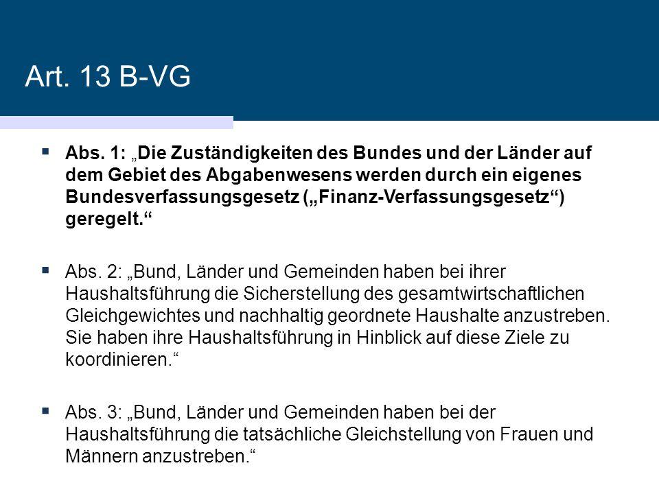 """Art. 13 B-VG  Abs. 1: """"Die Zuständigkeiten des Bundes und der Länder auf dem Gebiet des Abgabenwesens werden durch ein eigenes Bundesverfassungsgeset"""