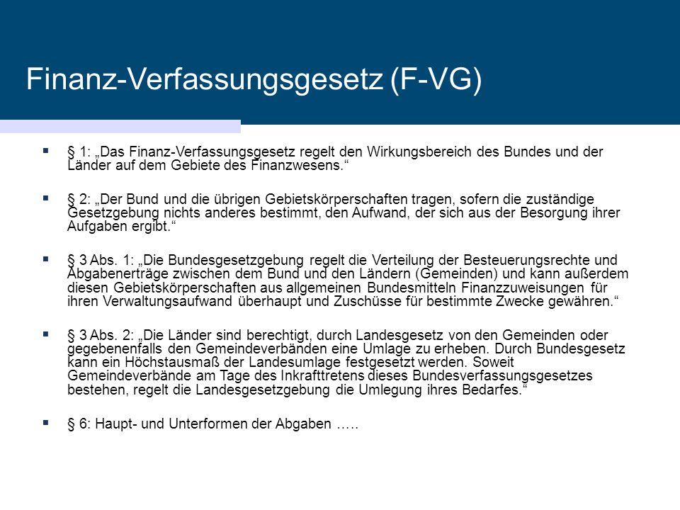 """Finanz-Verfassungsgesetz (F-VG)  § 1: """"Das Finanz-Verfassungsgesetz regelt den Wirkungsbereich des Bundes und der Länder auf dem Gebiete des Finanzwe"""