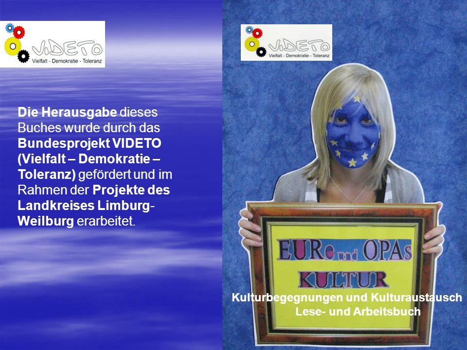 Kulturbegegnungen und Kulturaustausch Lese- und Arbeitsbuch Die Herausgabe dieses Buches wurde durch das Bundesprojekt VIDETO (Vielfalt – Demokratie – Toleranz) gefördert und im Rahmen der Projekte des Landkreises Limburg- Weilburg erarbeitet.