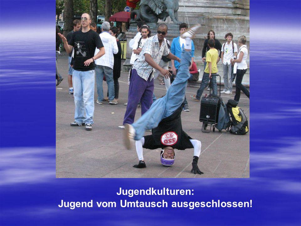 Jugendkulturen: Jugend vom Umtausch ausgeschlossen!
