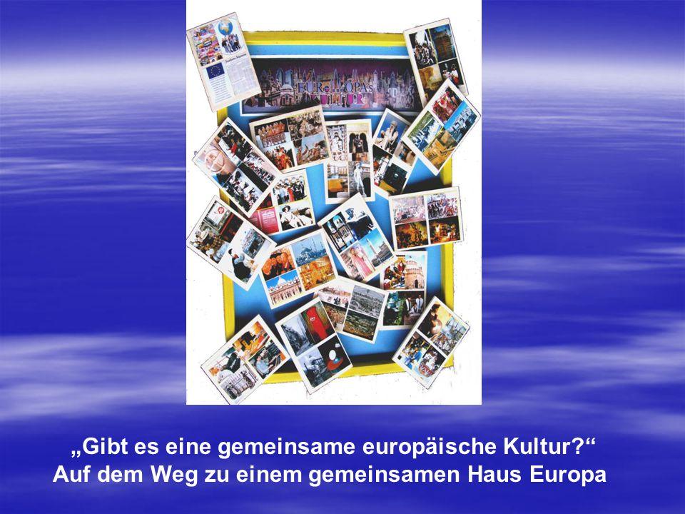"""""""Gibt es eine gemeinsame europäische Kultur? Auf dem Weg zu einem gemeinsamen Haus Europa"""