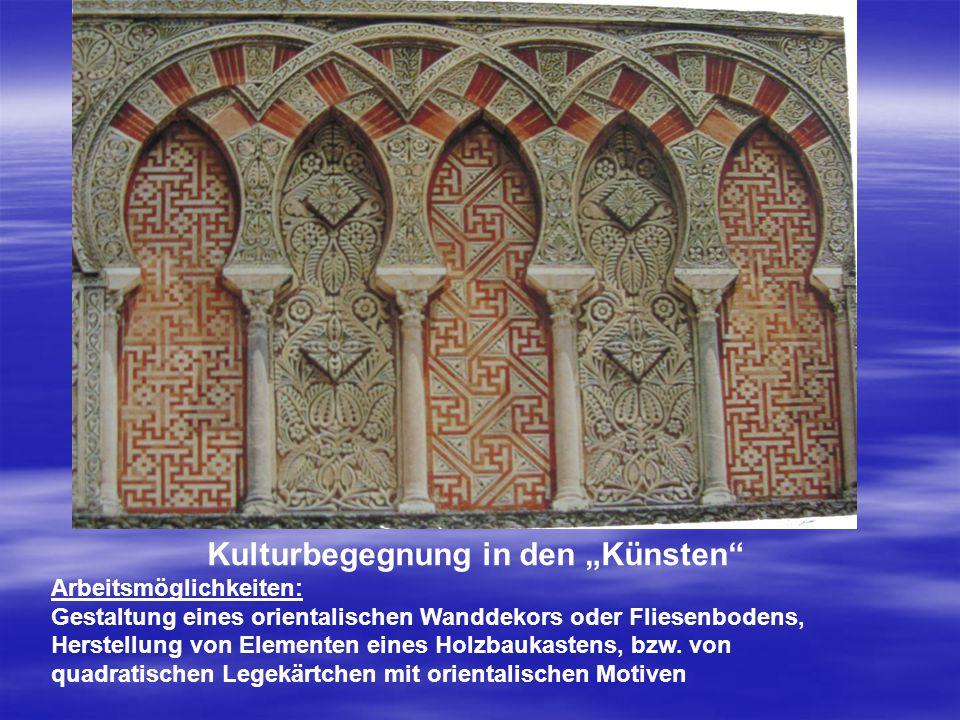 """Kulturbegegnung in den """"Künsten Arbeitsmöglichkeiten: Gestaltung eines orientalischen Wanddekors oder Fliesenbodens, Herstellung von Elementen eines Holzbaukastens, bzw."""