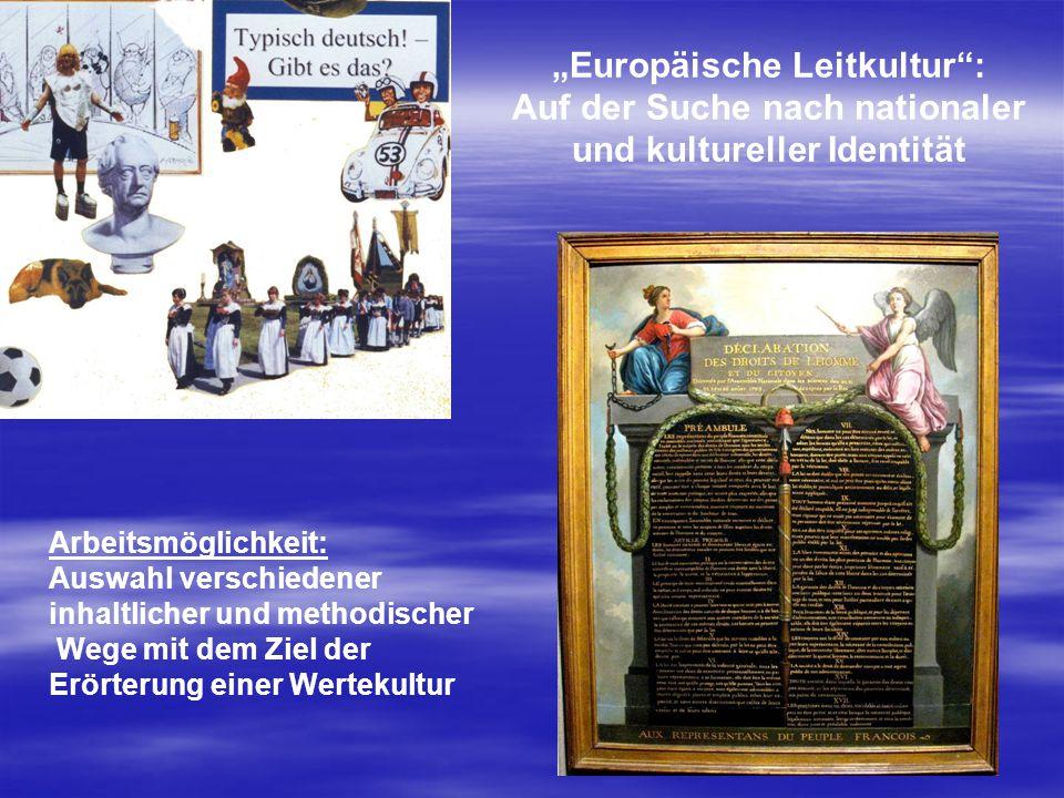 """""""Europäische Leitkultur : Auf der Suche nach nationaler und kultureller Identität Arbeitsmöglichkeit: Auswahl verschiedener inhaltlicher und methodischer Wege mit dem Ziel der Erörterung einer Wertekultur"""