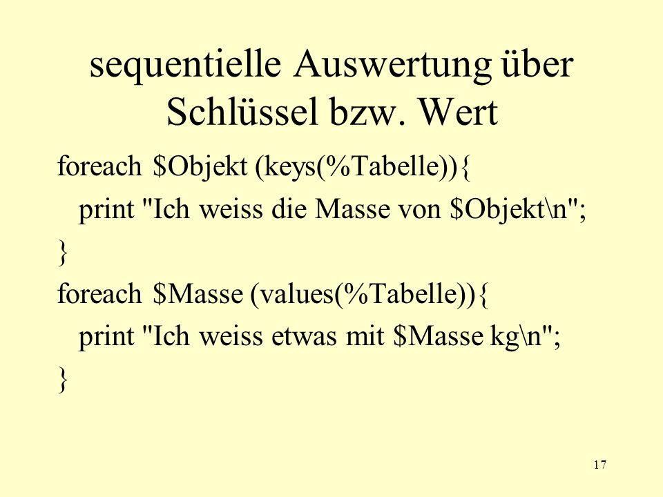 17 sequentielle Auswertung über Schlüssel bzw. Wert foreach $Objekt (keys(%Tabelle)){ print