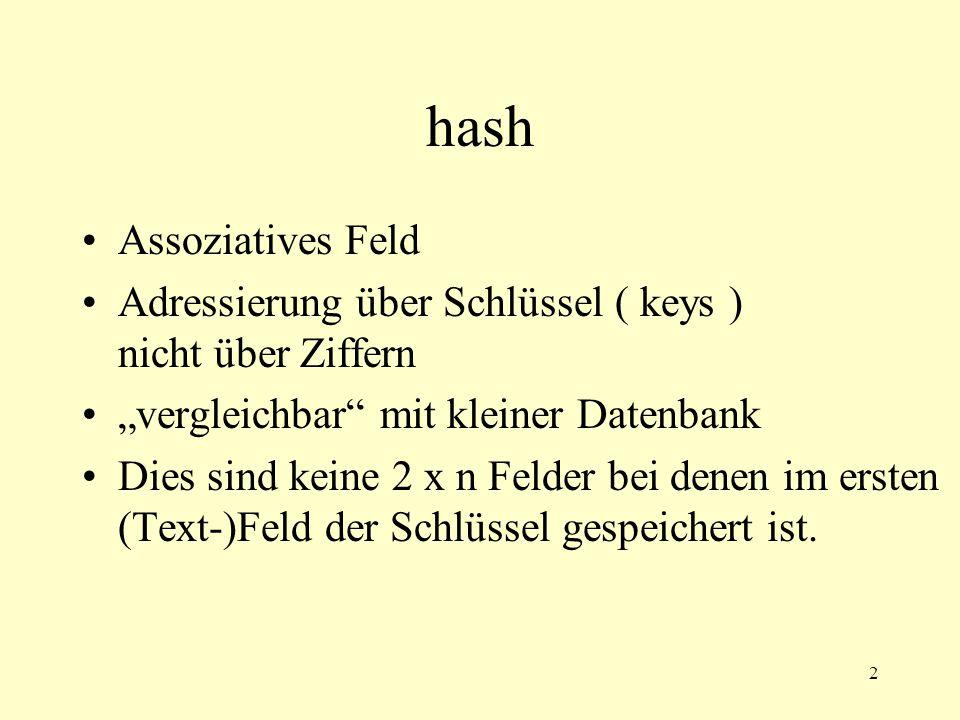 """2 hash Assoziatives Feld Adressierung über Schlüssel ( keys ) nicht über Ziffern """"vergleichbar mit kleiner Datenbank Dies sind keine 2 x n Felder bei denen im ersten (Text-)Feld der Schlüssel gespeichert ist."""