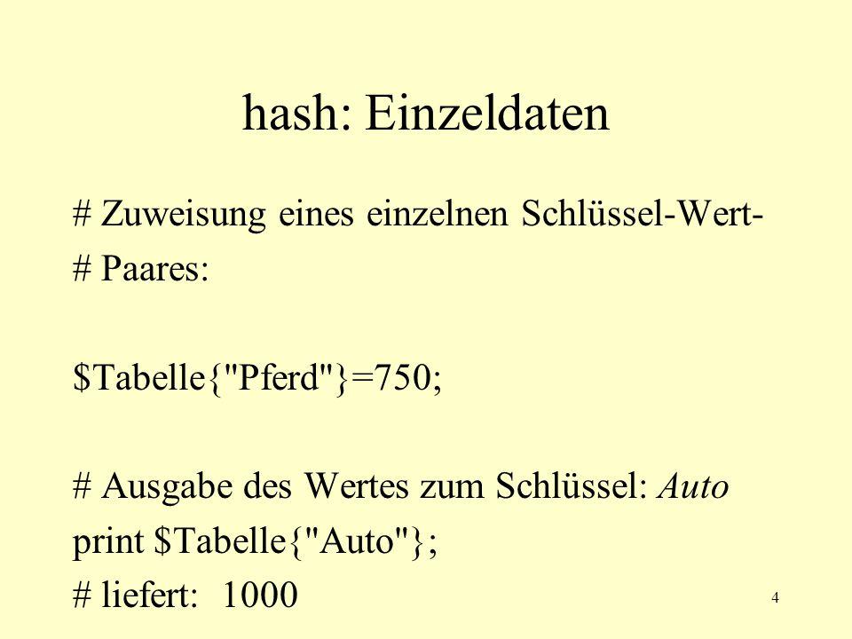 4 hash: Einzeldaten # Zuweisung eines einzelnen Schlüssel-Wert- # Paares: $Tabelle{
