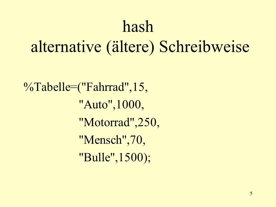 5 hash alternative (ältere) Schreibweise %Tabelle=( Fahrrad ,15, Auto ,1000, Motorrad ,250, Mensch ,70, Bulle ,1500);
