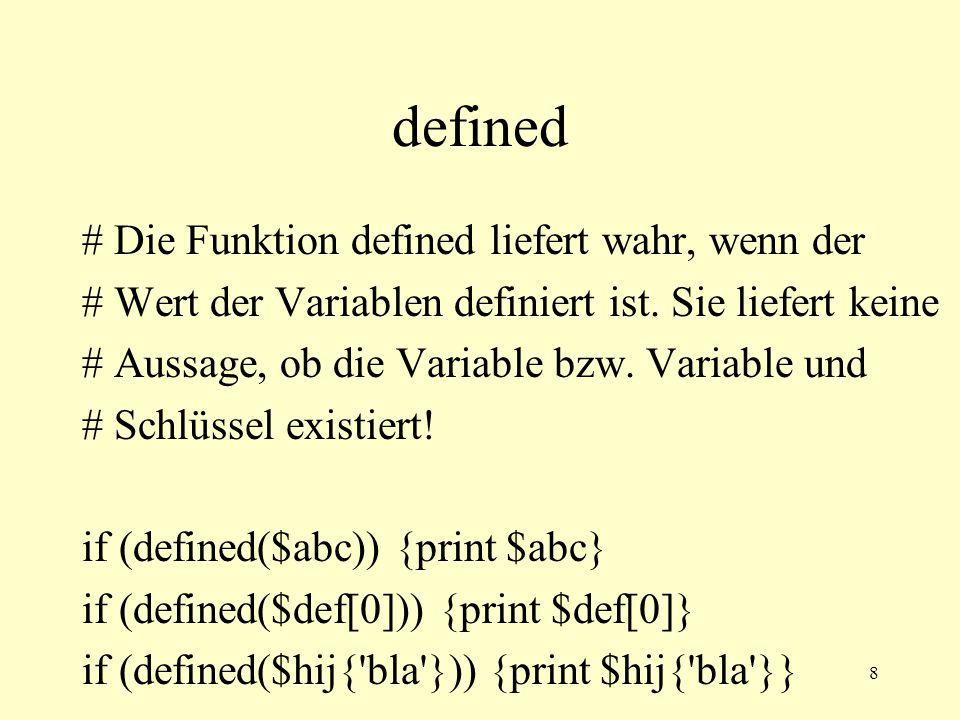 8 defined # Die Funktion defined liefert wahr, wenn der # Wert der Variablen definiert ist.