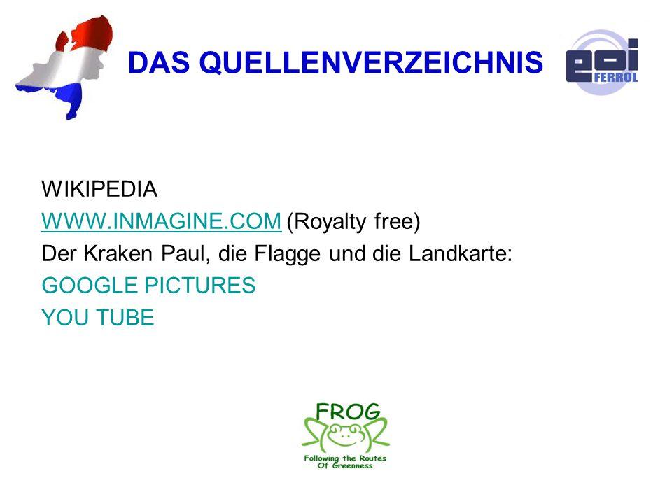 DAS QUELLENVERZEICHNIS WIKIPEDIA WWW.INMAGINE.COMWWW.INMAGINE.COM (Royalty free) Der Kraken Paul, die Flagge und die Landkarte: GOOGLE PICTURES YOU TU