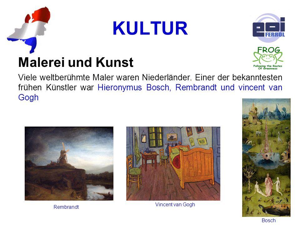 KULTUR Malerei und Kunst Viele weltberühmte Maler waren Niederländer. Einer der bekanntesten frühen Künstler war Hieronymus Bosch, Rembrandt und vince