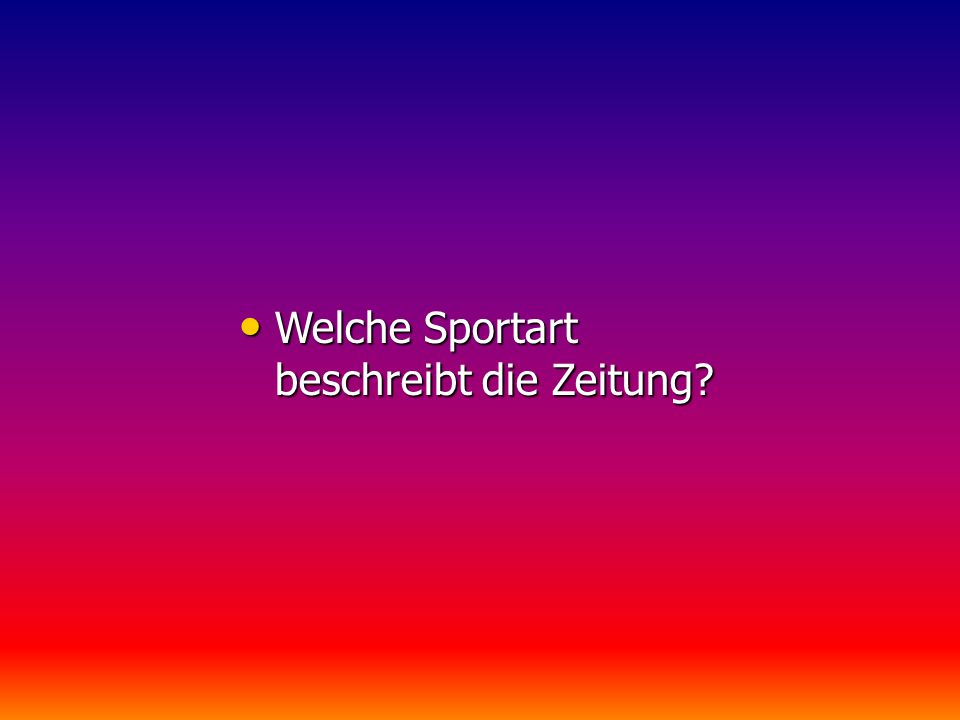 Welche Sportart beschreibt die Zeitung? Welche Sportart beschreibt die Zeitung?