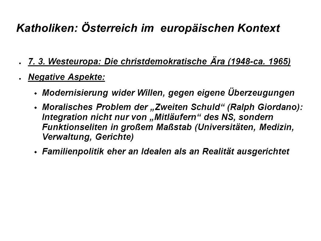 Katholiken: Österreich im europäischen Kontext ● 7. 3. Westeuropa: Die christdemokratische Ära (1948-ca. 1965) ● Negative Aspekte:  Modernisierung wi