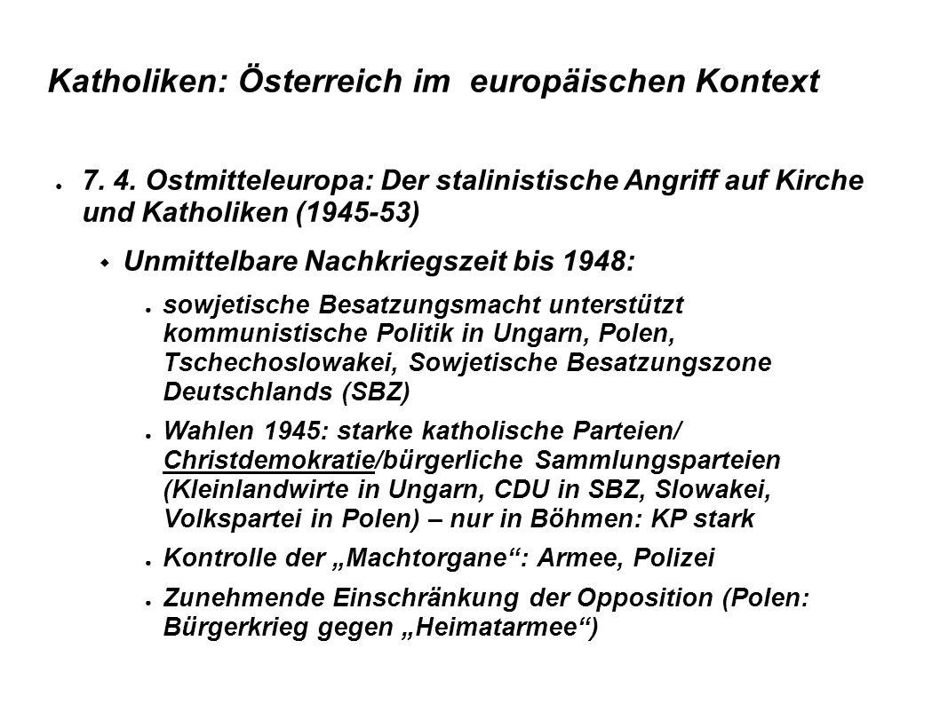 Katholiken: Österreich im europäischen Kontext ● 7. 4. Ostmitteleuropa: Der stalinistische Angriff auf Kirche und Katholiken (1945-53)  Unmittelbare