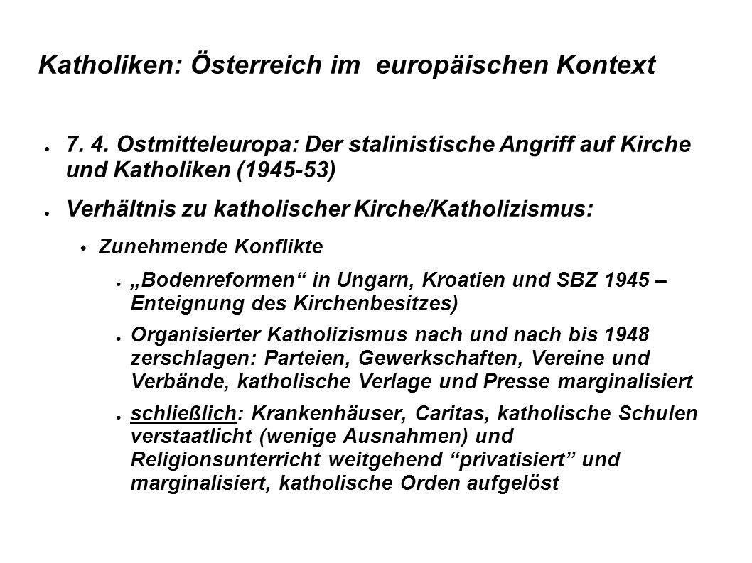 Katholiken: Österreich im europäischen Kontext ● 7. 4. Ostmitteleuropa: Der stalinistische Angriff auf Kirche und Katholiken (1945-53) ● Verhältnis zu