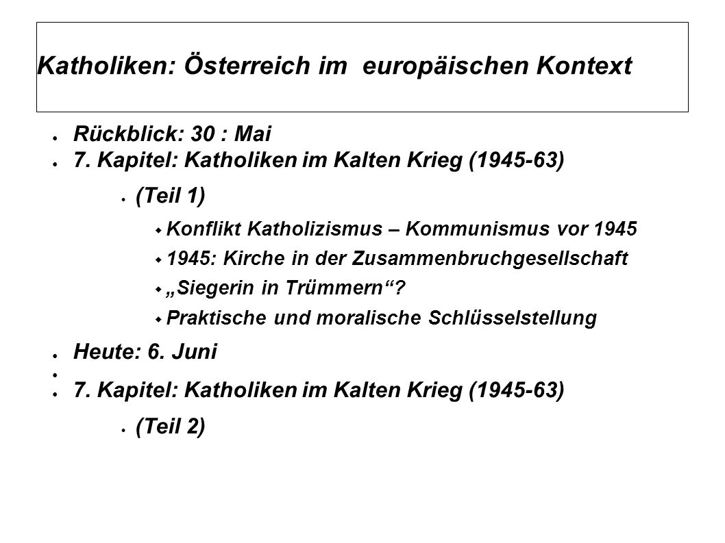 Katholiken: Österreich im europäischen Kontext ● Rückblick: 30 : Mai ● 7.