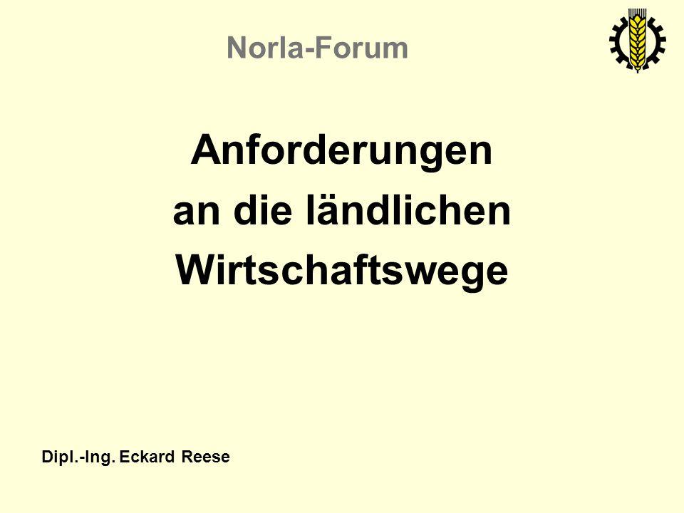 Norla-Forum Anforderungen an die ländlichen Wirtschaftswege Dipl.-Ing. Eckard Reese