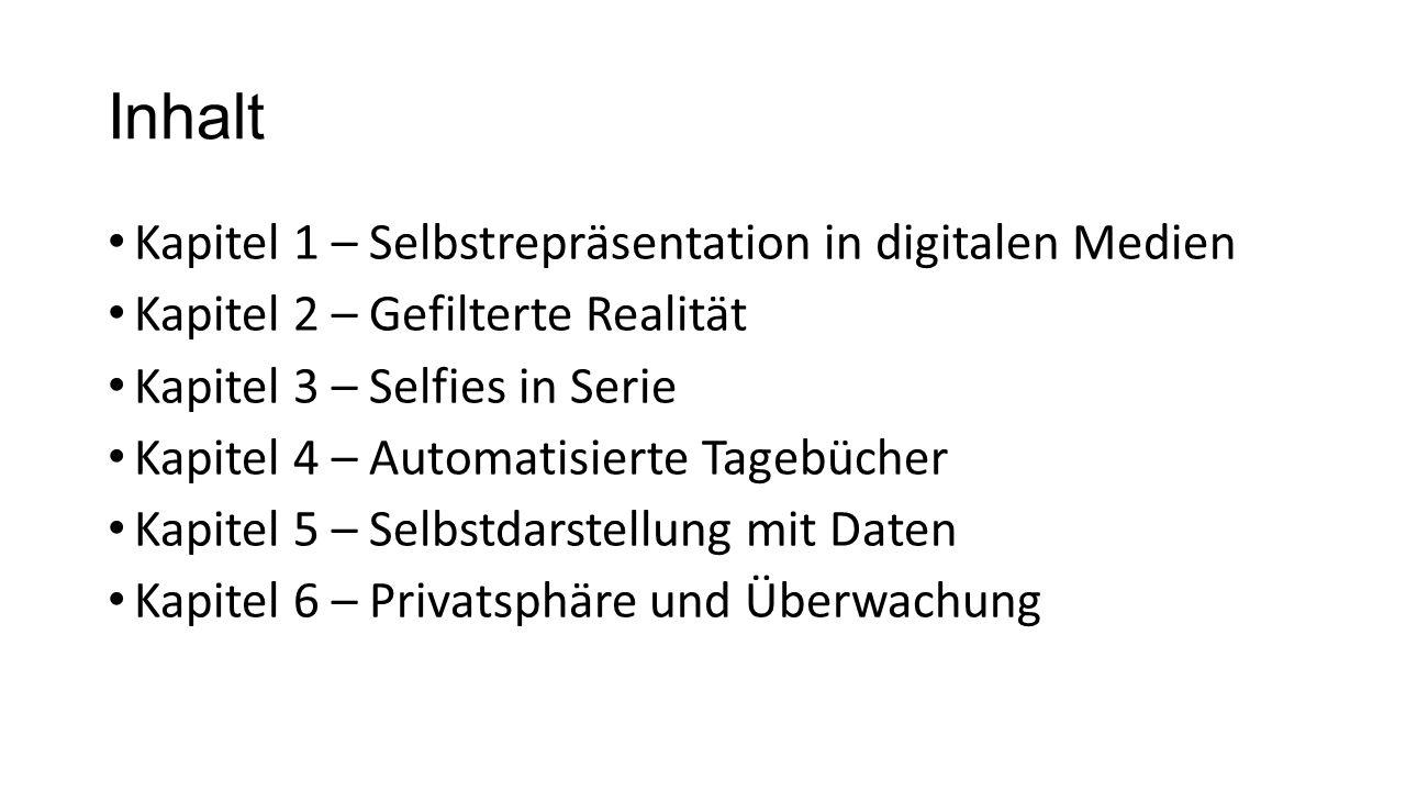 Inhalt Kapitel 1 – Selbstrepräsentation in digitalen Medien Kapitel 2 – Gefilterte Realität Kapitel 3 – Selfies in Serie Kapitel 4 – Automatisierte Ta