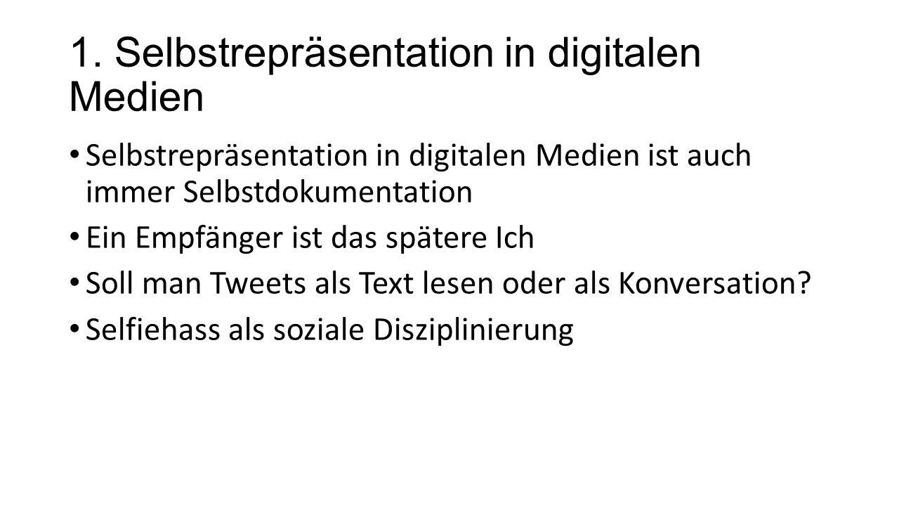 1. Selbstrepräsentation in digitalen Medien Selbstrepräsentation in digitalen Medien ist auch immer Selbstdokumentation Ein Empfänger ist das spätere