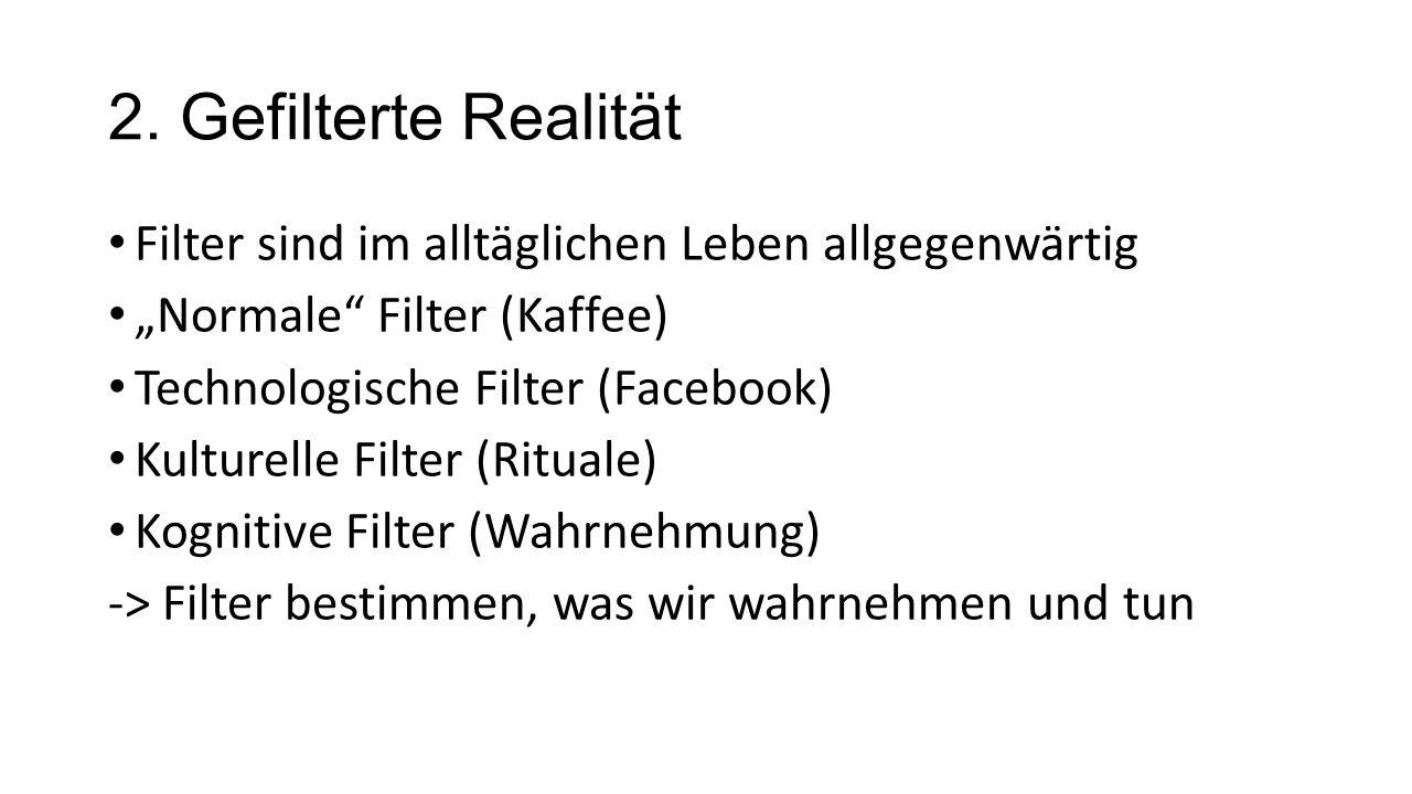 """2. Gefilterte Realität Filter sind im alltäglichen Leben allgegenwärtig """"Normale"""" Filter (Kaffee) Technologische Filter (Facebook) Kulturelle Filter ("""