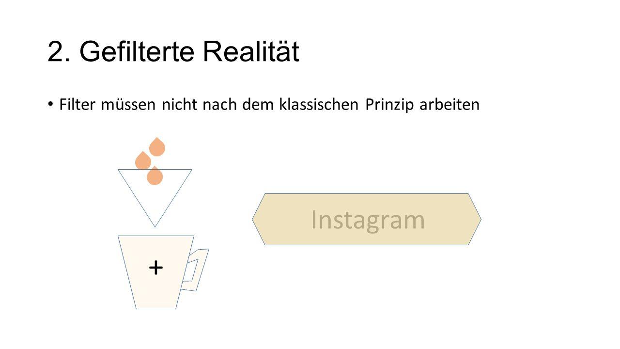 2. Gefilterte Realität Filter müssen nicht nach dem klassischen Prinzip arbeiten + Instagram
