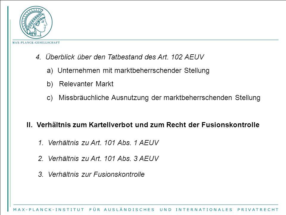 4. Überblick über den Tatbestand des Art. 102 AEUV a)Unternehmen mit marktbeherrschender Stellung b) Relevanter Markt c) Missbräuchliche Ausnutzung de