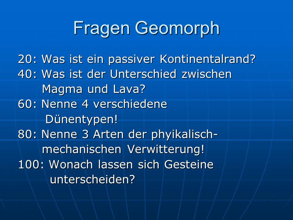 Fragen Geomorph 20: Was ist ein passiver Kontinentalrand? 40: Was ist der Unterschied zwischen Magma und Lava? Magma und Lava? 60: Nenne 4 verschieden