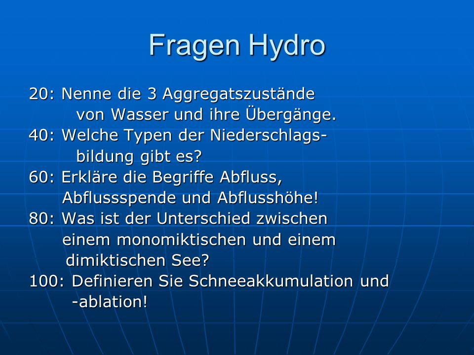 Fragen Hydro 20: Nenne die 3 Aggregatszustände von Wasser und ihre Übergänge. 40: Welche Typen der Niederschlags- bildung gibt es? 60: Erkläre die Beg