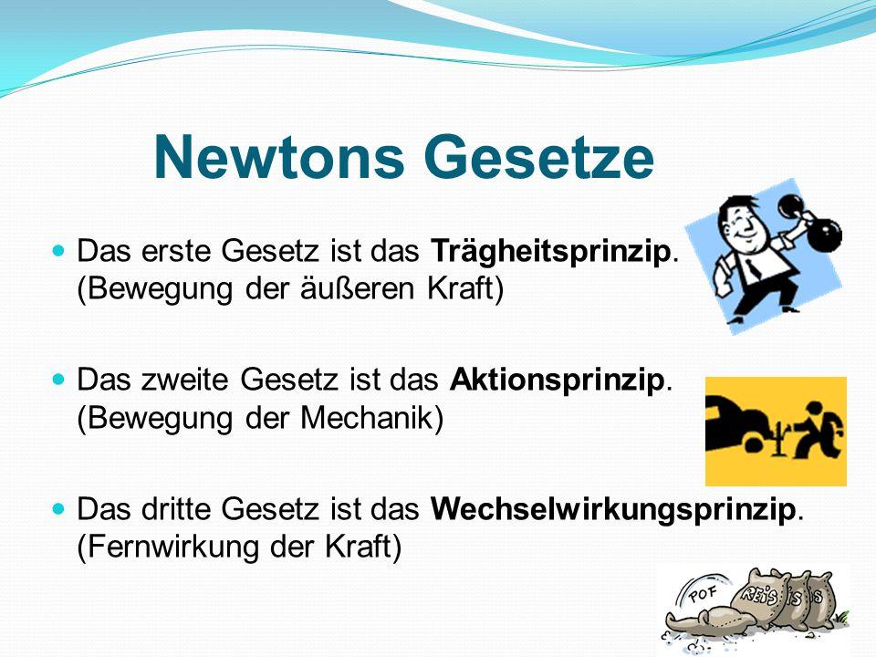 Newtons Gesetze Das erste Gesetz ist das Trägheitsprinzip.