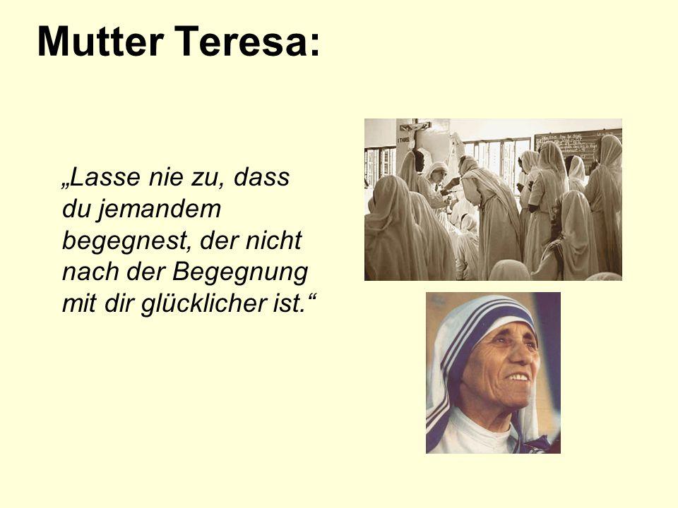"""Mutter Teresa: """"Lasse nie zu, dass du jemandem begegnest, der nicht nach der Begegnung mit dir glücklicher ist."""""""
