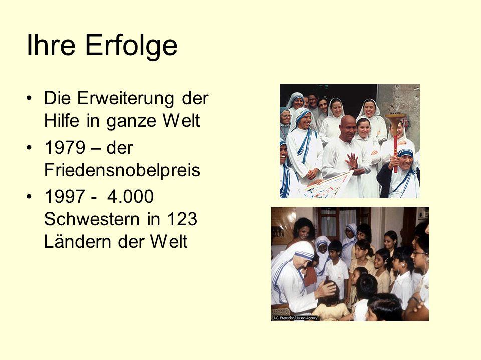 Ihre Erfolge Die Erweiterung der Hilfe in ganze Welt 1979 – der Friedensnobelpreis 1997 - 4.000 Schwestern in 123 Ländern der Welt