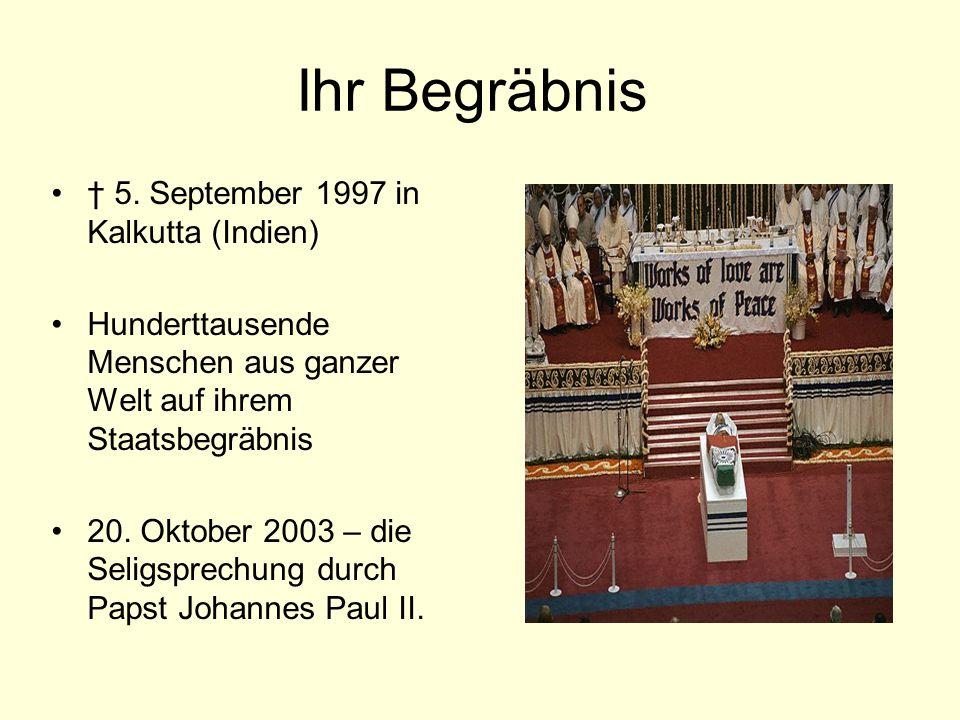 Ihr Begräbnis † 5. September 1997 in Kalkutta (Indien) Hunderttausende Menschen aus ganzer Welt auf ihrem Staatsbegräbnis 20. Oktober 2003 – die Selig