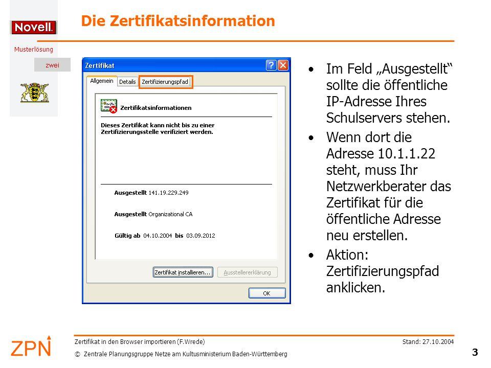 """© Zentrale Planungsgruppe Netze am Kultusministerium Baden-Württemberg Musterlösung Stand: 27.10.2004 3 Zertifikat in den Browser importieren (F.Wrede) Die Zertifikatsinformation Im Feld """"Ausgestellt sollte die öffentliche IP-Adresse Ihres Schulservers stehen."""